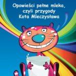 """Premiera książki """"Opowieści pełne mleka, czyli przygody Kota Mleczysława"""""""