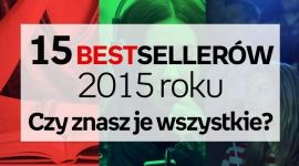 15 bestsellerów 2015 roku. Czy znasz je wszystkie? LIFESTYLE, Książka - Zobaczcie listę bestsellerów 2015 – sprawdźcie czy je znacie, czy czas nadrobić zaległości?