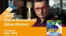 MAREK BOROWIŃSKI (SHOP DOCTOR) - SPOTKANIE AUTORSKIE LIFESTYLE, Książka - MAREK BOROWIŃSKI (SHOP DOCTOR) - SPOTKANIE AUTORSKIE 15 marca, godz. 18:00 empik Manufaktura, Łódź, ul. Karskiego 5