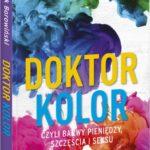 """Dr Marek Borowiński - """"Doktor Kolor, czyli barwy pieniędzy, szczęścia i seksu"""""""