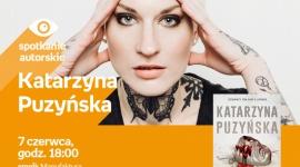 KATARZYNA PUZYŃSKA - SPOTKANIE AUTORSKIE - ŁÓDŹ LIFESTYLE, Książka - KATARZYNA PUZYŃSKA - SPOTKANIE AUTORSKIE - ŁÓDŹ 7 czerwca, godz. 18:00 empik Manufaktura, Łódź, ul. Karskiego 5