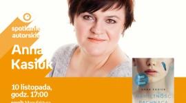 ANNA KASIUK - SPOTKANIE AUTORSKIE - ŁÓDŹ LIFESTYLE, Książka - ANNA KASIUK - SPOTKANIE AUTORSKIE - ŁÓDŹ 10 listopada, godz. 17:00 empik Manufaktura, Łódź, ul. Karskiego 5