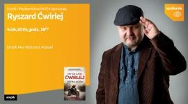 Spotkanie z Ryszardem Ćwirlejem LIFESTYLE, Książka - Ryszard Ćwirlej 6 czerwca, godz. 18:00 Empik Plac Wolności, Poznań ul. Ratajczaka 44