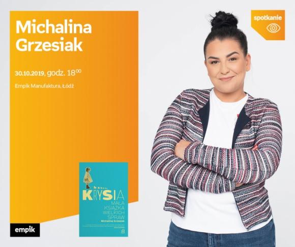 MICHALINA GRZESIAK - SPOTKANIE AUTORSKIE - ŁÓDŹ LIFESTYLE, Książka - MICHALINA GRZESIAK - SPOTKANIE AUTORSKIE - ŁÓDŹ 30 października, godz. 18:00 Empik Manufaktura, Łódź, ul. Karskiego 5