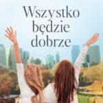 WSZYSTKO BĘDZIE DOBRZE -poruszająca opowieść o mocy nadziei i kobiecej przyjaźni